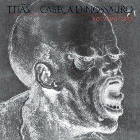 Titãs – Cabeça Dinossauro Ao Vivo (2012)